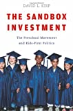By David L. Kirp:The Sandbox Investment: The Preschool Movement and Kids-First Politics [Paperback]