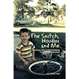 The Snitch, Houdini and Me - Humorous Tales of Death-defying Childhood Misadventure ~ Johnny Virgil
