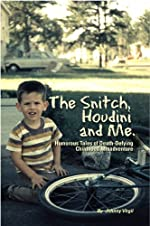 The Snitch, Houdini and Me - Humorous Tales of Death-defying Childhood Misadventure