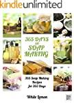 Soap Making: 365 Days of Soap Making:...
