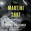 The Martini Shot: A Novella and Stories (       UNABRIDGED) by George Pelecanos Narrated by Dion Graham