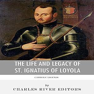 Catholic Legends: The Life and Legacy of St. Ignatius of Loyola Audiobook