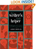 The Writer's Little Helper: Everything You Need to Know to Write Better and Get Published