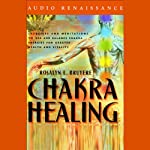 Chakra Healing: Exercises and Meditations to Use and Balance Chakra Energies for Greater Health | Rosalyn L. Bruyere,Jeanne Farrens