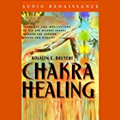 Chakra Healing: Exercises and Meditations to Use and Balance Chakra Energies for Greater Health | [Rosalyn L. Bruyere, Jeanne Farrens]