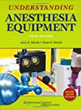 Understanding Anesthesia Equipment (Dorsch, Understanding Anesthesia Equipment)