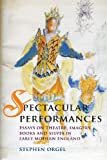 Spectacular Performances: Essays on Theatre, Imagery, Books, and Selves in Early Modern England (0719081696) by Orgel, Stephen