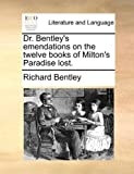 Dr. Bentleys emendations on the twelve books of Miltons Paradise lost.