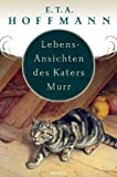 Lebens-Ansichten des Katers Murr. Nebst fragmentischer Biographie des Kapellmeisters Johann Kreisler in zufälligen Makulaturblättern