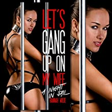Let's Gang Up on My Wife: A Night in Jail Audiobook by Hannah Wilde Narrated by Hannah Wilde