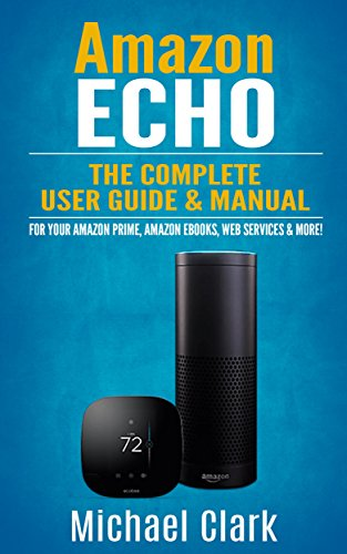 Download Amazon Echo: The Complete User Guide & Manual for Your Amazon Prime, Amazon eBooks, Web Services & More! (Alexa Echo, Master your Echo, Amazon Tap)