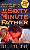 img - for The Sixty Minute Father: How Time Well Spent Can Change Your Child's Life Paperback - April, 1996 book / textbook / text book