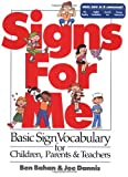 Signs for Me: Basic Sign Vocabulary for Children, Parents & Teachers (0915035278) by Bahan, Ben