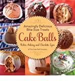 [ CAKE BALLS: AMAZINGLY DELICIOUS BITE-SIZE TREATS ] By Ankeny, Robin ( Author) 2012 [ Hardcover ]