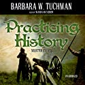 Practicing History: Selected Essays (       UNABRIDGED) by Barbara W. Tuchman Narrated by Wanda McCaddon