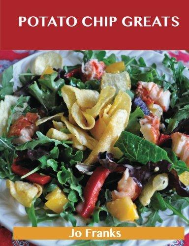 Potato Chip Greats: Delicious Potato Chip Recipes, The Top 59 Potato Chip Recipes by Jo Franks