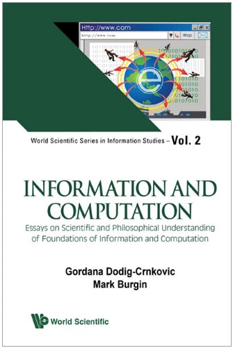 Information and Computation: Essays on Scientific and Philosophical Understanding of Foundations of Information and Computation (World Scientific Series in Information Studies)