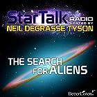 Star Talk Radio: The Search for Aliens Radio/TV von Neil deGrasse Tyson Gesprochen von: Neil deGrasse Tyson