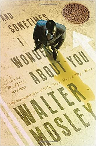 And Sometimes I Wonder About You: A Leonid McGill Mystery (Leonid McGill Mysteries) written by Walter Mosley