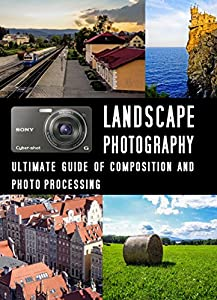 Landscape Photography: Ultimate guide of Composition and Photo processing