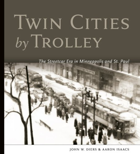 Twin Cities by Trolley The Streetcar Era in Minneapolis and St. Paul John W. Di