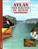 echange, troc Dominique Joly, Richard Roussel - Atlas des fleuves du monde