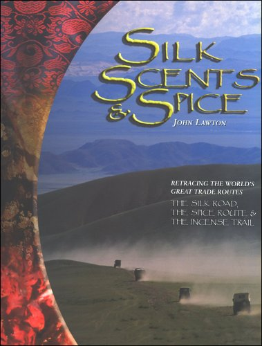 Silk, Scents, and Spice: Retracing the World's Great...