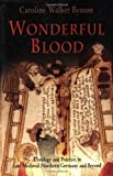 Wonderful Blood: Theology and Practice in Late Medieval Northern Germany and Beyond (The Middle Ages Series) (0812220196) by Bynum, Caroline Walker