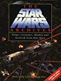 The Star Wars Archives: Props, Costumes, Models and Artwork from Star Wars