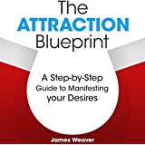 The Attraction Blueprint: A Step-by-Step Guide to Manifesting Your Desires (Unabridged)