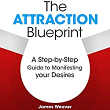 The Attraction Blueprint: A Step-by-Step Guide to Manifesting Your Desires (       UNABRIDGED) by James Weaver Narrated by Timothy McKean
