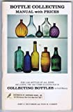img - for Bottle Collecting Manual with Prices for 3,000 bottles of All Kinds Including the 1600 Items Illustrated in Collecting Bottles By Cecil Munsey book / textbook / text book