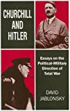 David Jablonsky Churchill and Hitler: Essays on the Political-Military Direction of Total War (Cass Series on Politics & Military Affairs in the Twentieth Century)