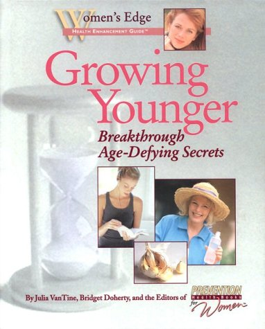 Growing Younger Breakthrough Age-Defying Secrets (Women's Edge Health Enhancement Guide)