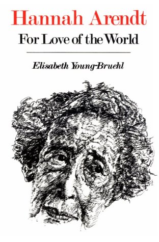 Hannah Arendt: For Love of the World, ELISABETH YOUNG-BRUEHL
