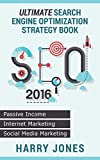 SEO 2016: Ultimate Search Engine Optimization Strategy Book - Internet Marketing, Passive Income, Social Media Marketing