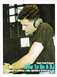 img - for How To Be A DJ: Your Guide to Becoming a Radio, Nightclub or Private Party Disc Jockey book / textbook / text book
