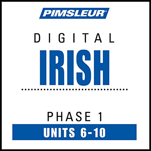 Irish Phase 1, Unit 06-10: Learn to Speak and Understand Irish (Gaelic) with Pimsleur Language Programs PDF