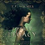 Spirit Legacy: The Gateway Trilogy, Book 1 | E. E. Holmes