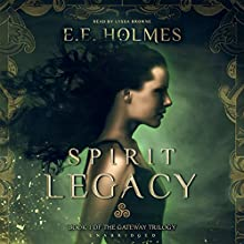 Spirit Legacy: The Gateway Trilogy, Book 1 (       UNABRIDGED) by E. E. Holmes Narrated by Lyssa Browne