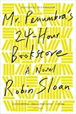 Mr. Penumbra&#8217;s 24-Hour Bookstore: A Novel
