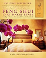 Feng Shui that Makes Sense: Easy Ways to Create a Home that FEELS as Good as it Looks (English Edition)