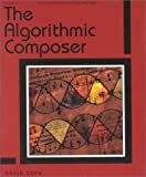 The Algorithmic Composer (Computer Music and Digital Audio Series)