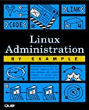 Linux Administration by Example (0789723131) by Que Corporation