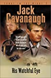 His Watchful Eye (Songs in the Night Series, Book 2) (0764223089) by Cavanaugh, Jack