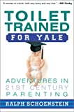 Toilet Trained for Yale: Adventures in 21st-Century Parenting