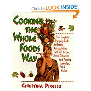 Cooking the Whole Foods Way: Your Complete, Everyday Guide to Healthy Eating