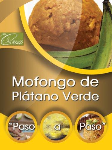 Mofongo de Plátano Verde Paso a Paso - Recetas Puertorriqueñas 8 (Recetas de Puerto Rico Paso a Paso) (Spanish Edition) by Iris Cruz