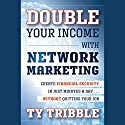 Double Your Income with Network Marketing: Create Financial Security in Just Minutes a Day…Without Quitting Your Job (       UNABRIDGED) by Ty Tribble Narrated by Raymond Scully