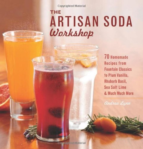 The Artisan Soda Workshop: 75 Homemade Recipes From Fountain Classics To Rhubarb Basil, Sea Salt Lime, Cold-Brew Coffee And Much Much More back-302034